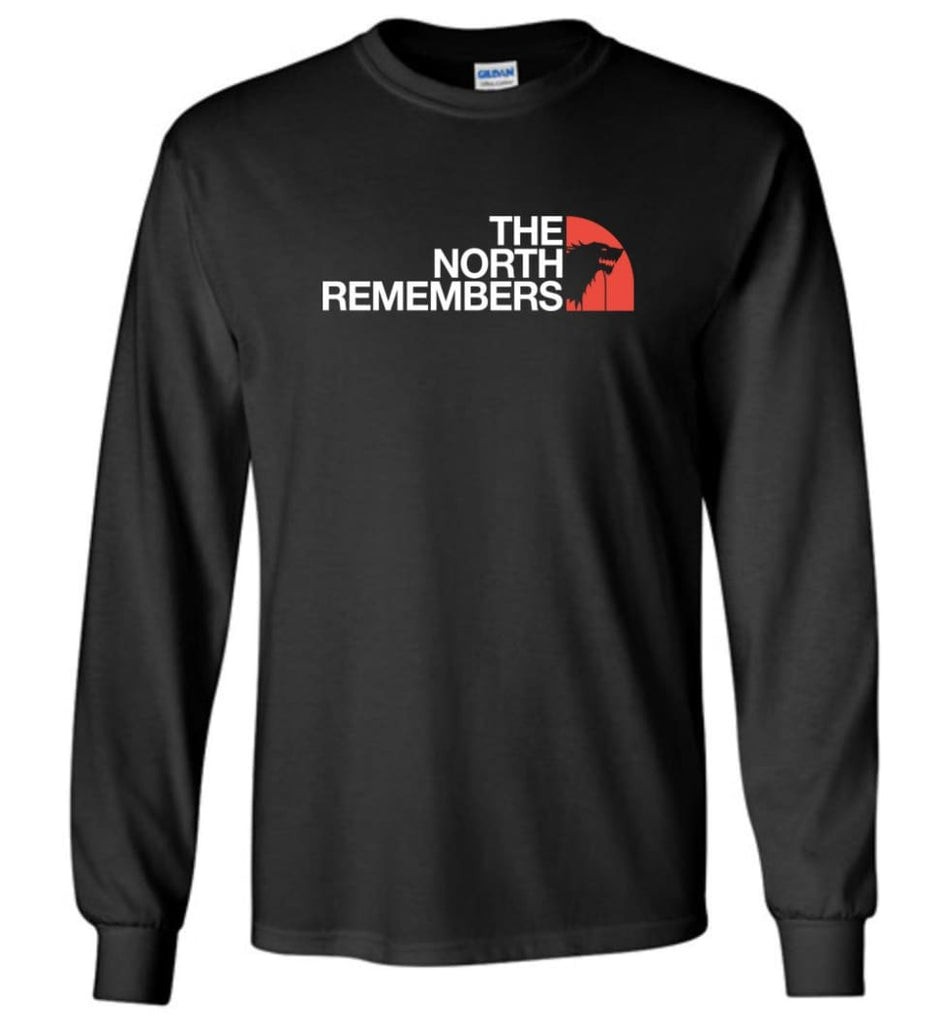 The North Remembers Shirt The North Game Of Throne Shirt Ouse Stark Shirt Funny - Long Sleeve T-Shirt - Black / M