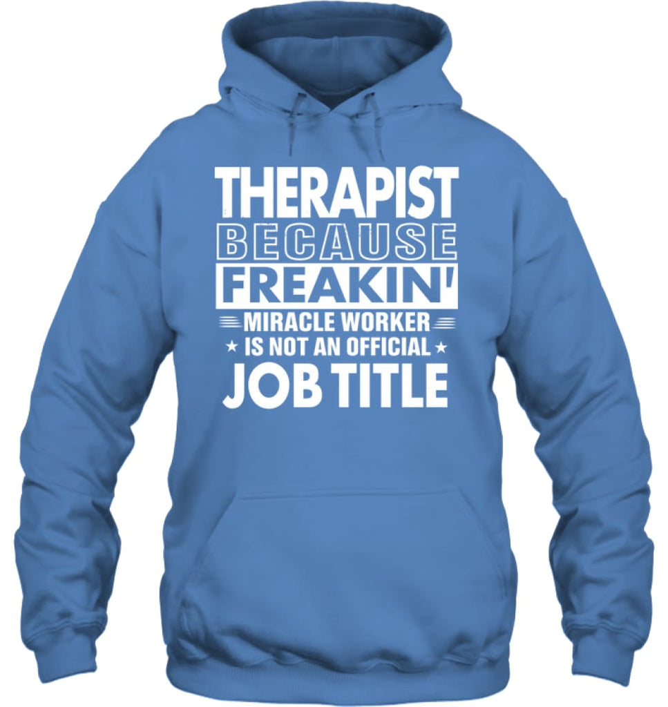 Therapist Because Freakin' Miracle Worker Job Title Hoodie - Gildan 8oz. Heavy Blend Hoodie / Carolina Blue / S -