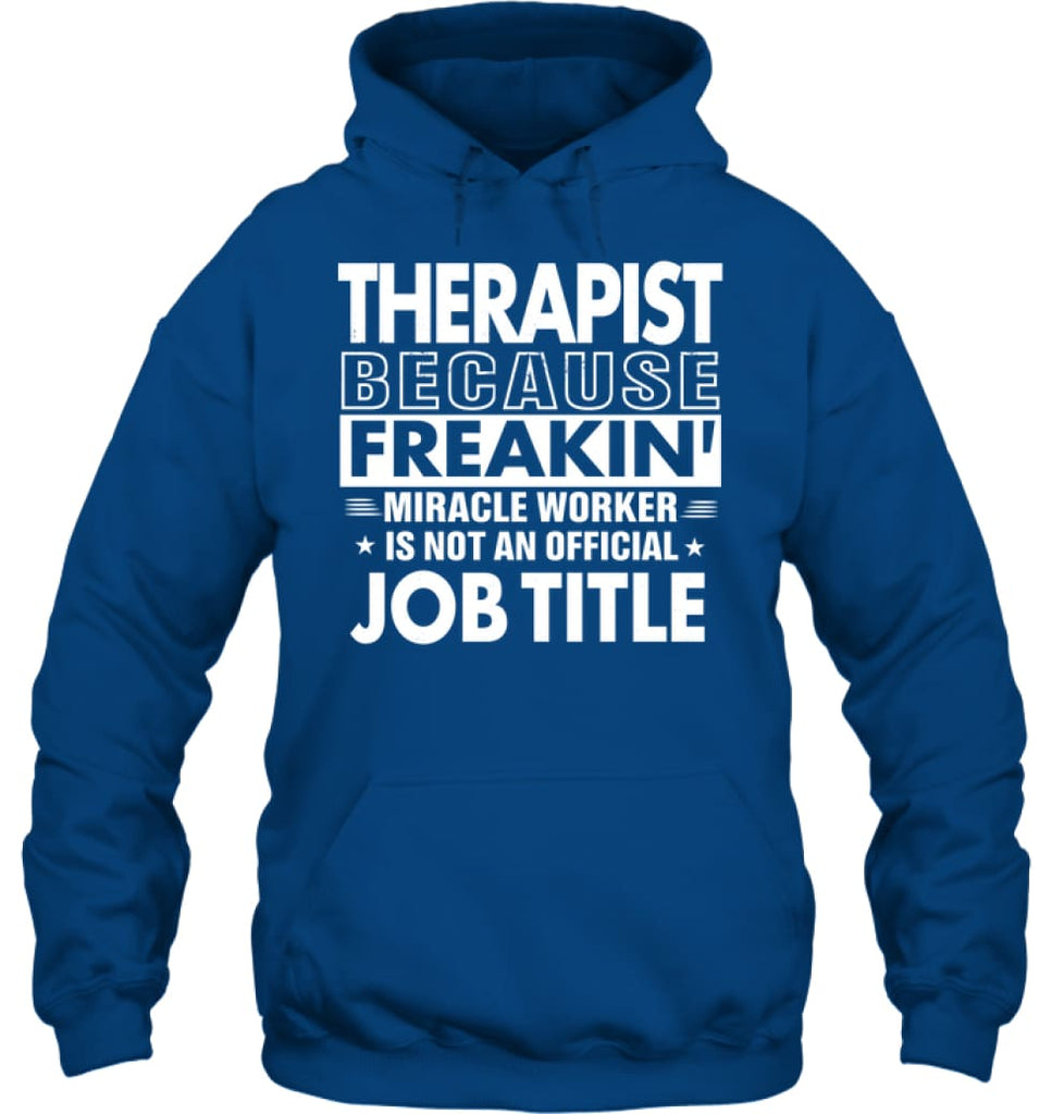 Therapist Because Freakin' Miracle Worker Job Title Hoodie - Gildan 8oz. Heavy Blend Hoodie / Royal / S - Apparel