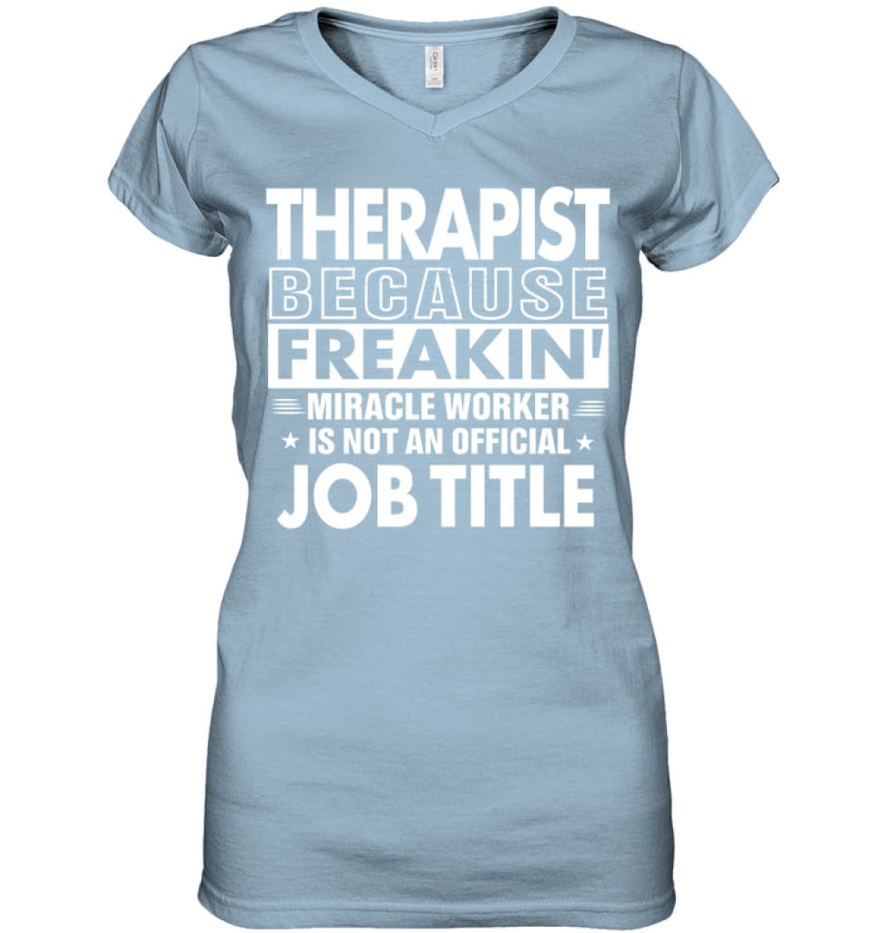 Therapist Because Freakin' Miracle Worker Job Title Ladies V-Neck - Hanes Women's Nano-T V-Neck / Light Blue / S -