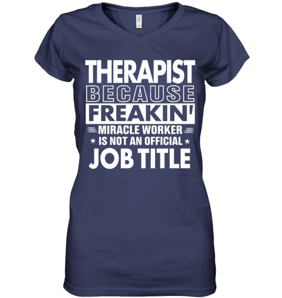 Therapist Because Freakin' Miracle Worker Job Title Ladies V-Neck - Hanes Women's Nano-T V-Neck / Navy / S - Apparel