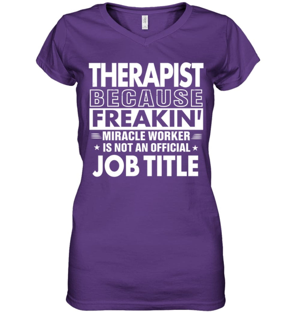 Therapist Because Freakin' Miracle Worker Job Title Ladies V-Neck - Hanes Women's Nano-T V-Neck / Purple / XL - Apparel