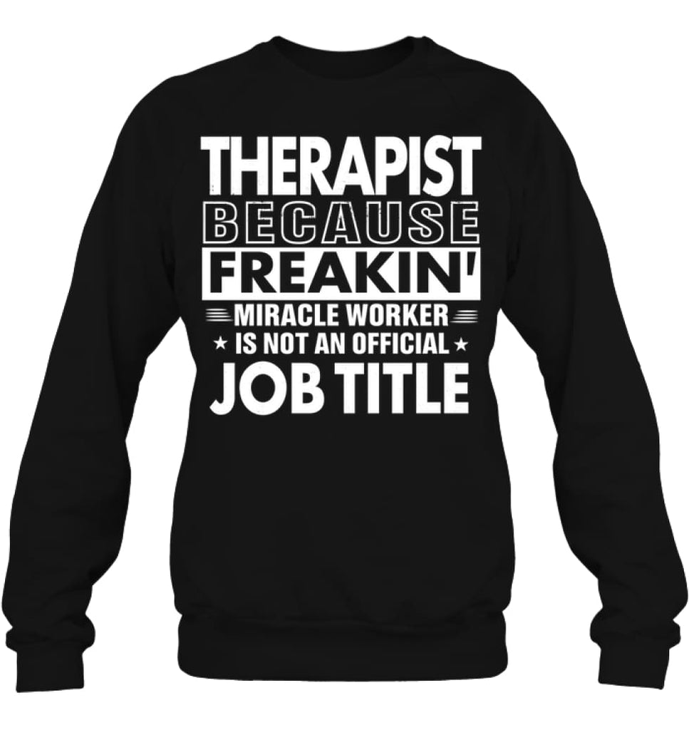 Therapist Because Freakin' Miracle Worker Job Title Sweatshirt - Hanes Unisex Crewneck Sweatshirt / Black / S - Apparel