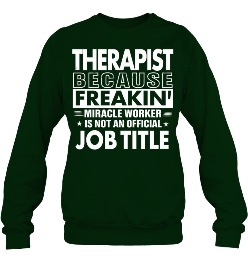 Therapist Because Freakin' Miracle Worker Job Title Sweatshirt - Hanes Unisex Crewneck Sweatshirt / Deep Forest / S -
