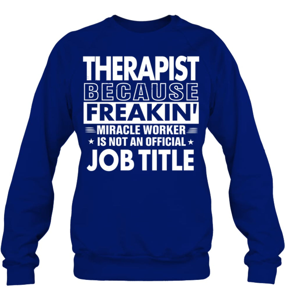 Therapist Because Freakin' Miracle Worker Job Title Sweatshirt - Hanes Unisex Crewneck Sweatshirt / Deep Royal / S -
