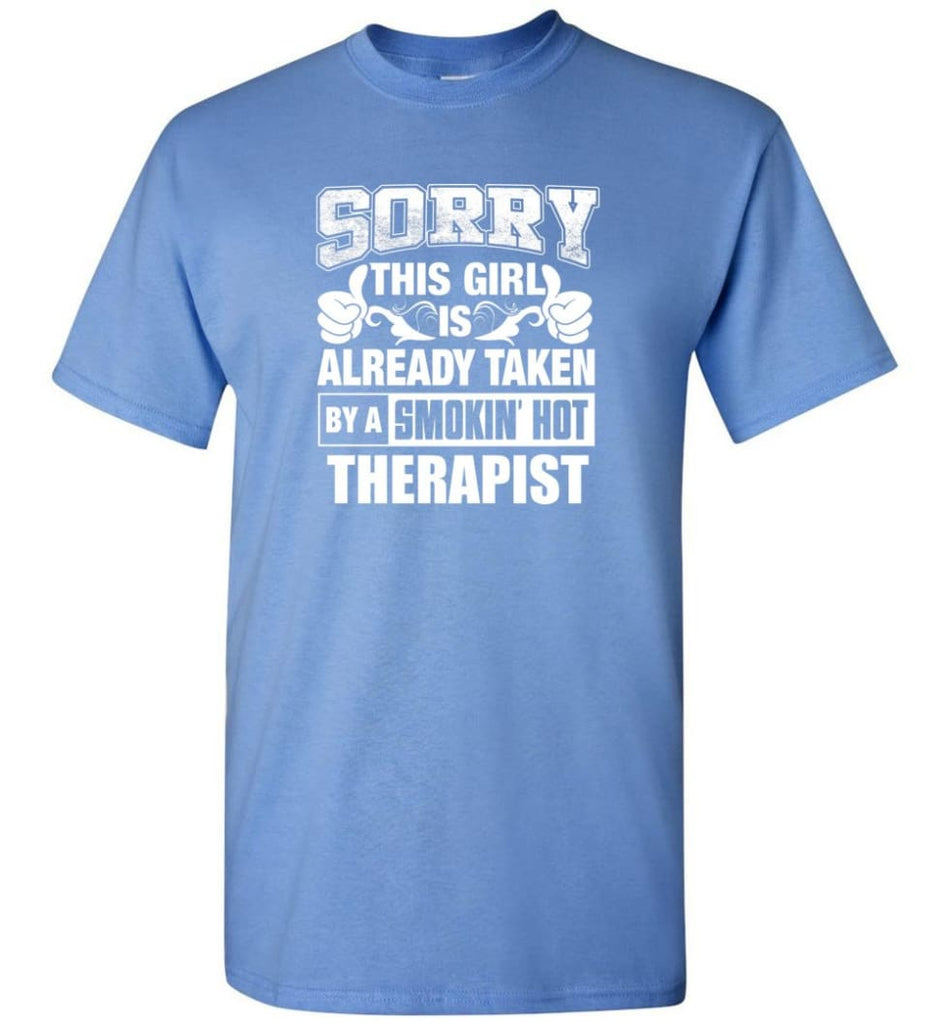 Therapist Shirt Sorry This Girl Is Taken By A Smokin Hot T-Shirt - Carolina Blue / S