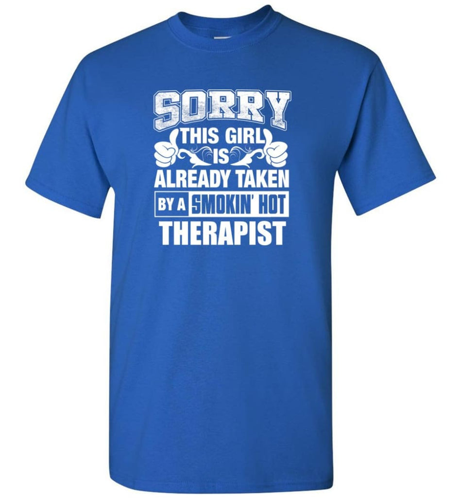 Therapist Shirt Sorry This Girl Is Taken By A Smokin Hot T-Shirt - Royal / S