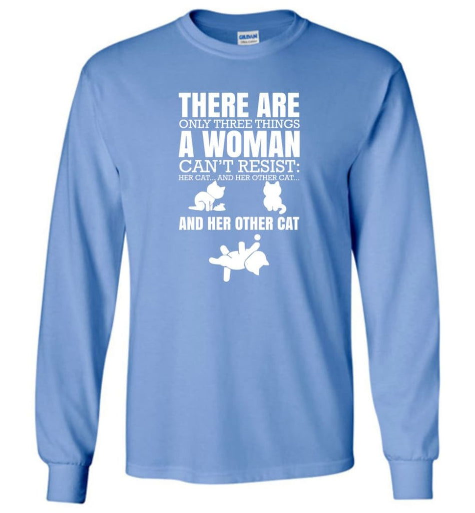 There Are Only Three Things A Woman Can't Resist Her Cat Her Other Cat and Other Cats - Long Sleeve T-Shirt - Carolina