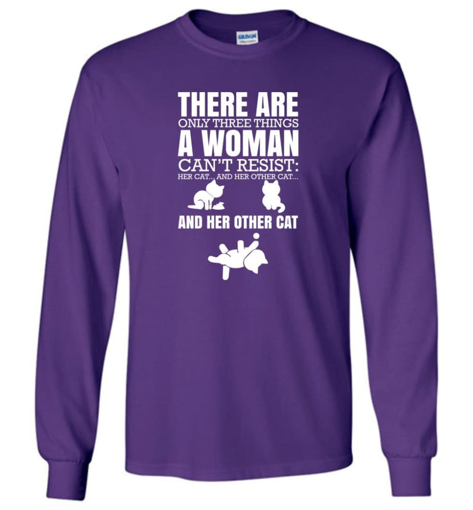 There Are Only Three Things A Woman Can't Resist Her Cat Her Other Cat and Other Cats - Long Sleeve T-Shirt - Purple / M