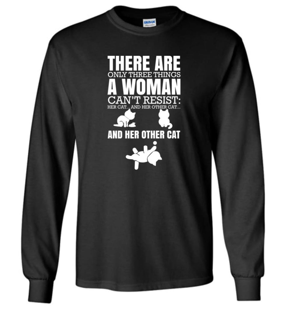 There Are Only Three Things A Woman Can't Resist Her Cat Her Other Cat and Other Cats - Long Sleeve T-Shirt - Black / M