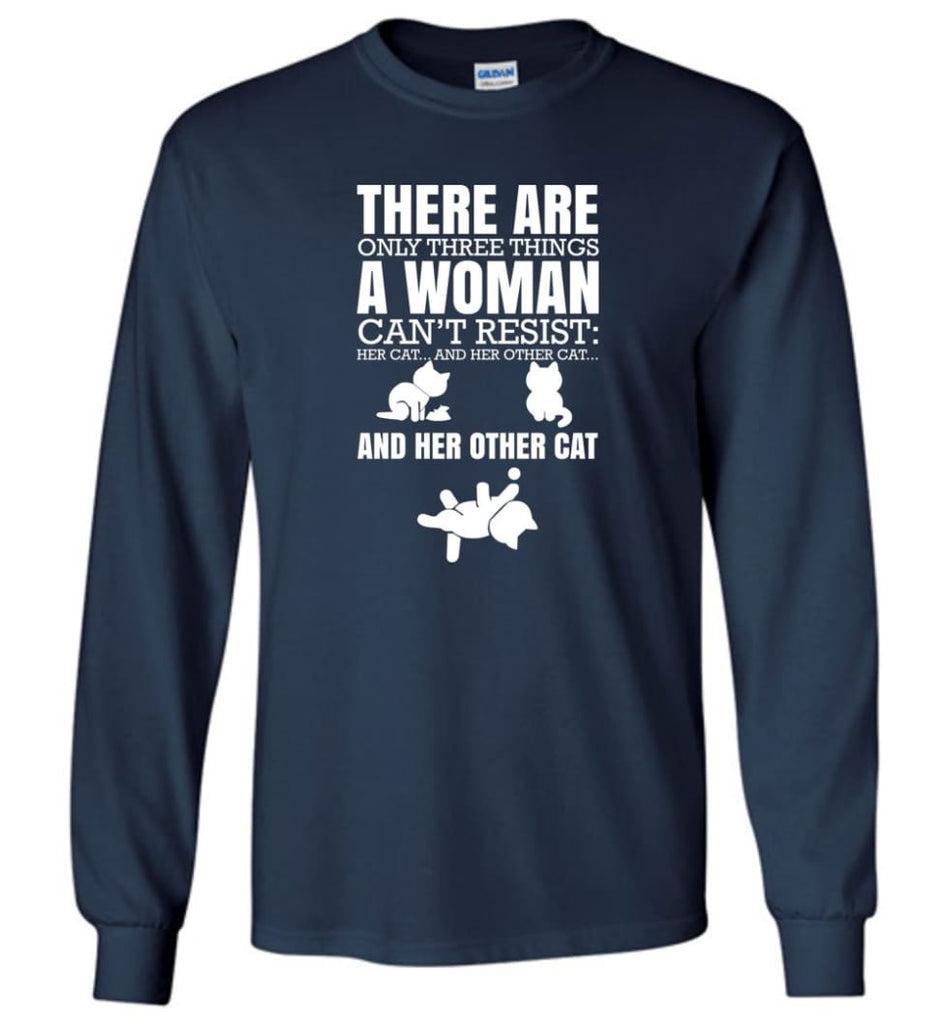 There Are Only Three Things A Woman Can't Resist Her Cat Her Other Cat and Other Cats - Long Sleeve T-Shirt - Navy / M
