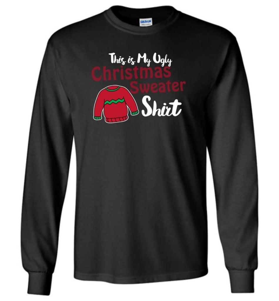 This Is My Ugly Christmas Sweater Long Sleeve T-Shirt - Black / M