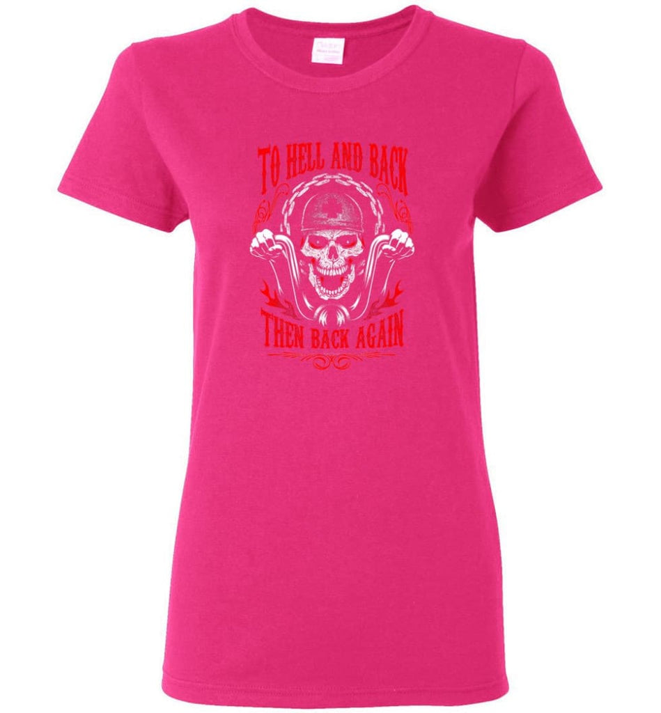 To Hell And Back Then Back Again Shirt Women Tee - Heliconia / M