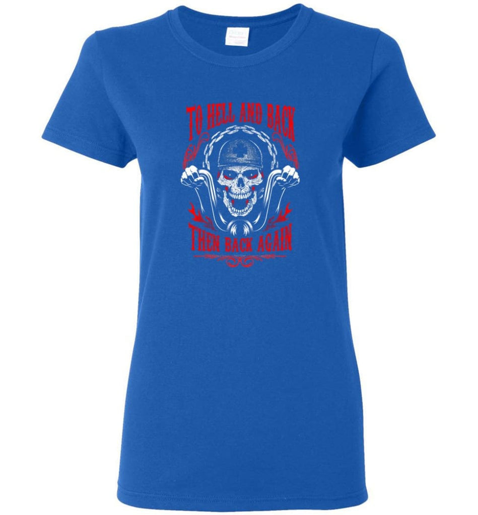 To Hell And Back Then Back Again Shirt Women Tee - Royal / M