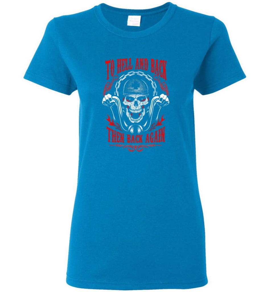 To Hell And Back Then Back Again Shirt Women Tee - Sapphire / M