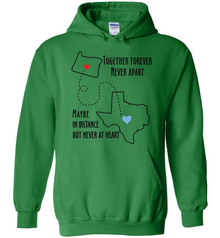 Together forever never apart maybe in distance but never at heart texas lover - Hoodie - Irish Green / M