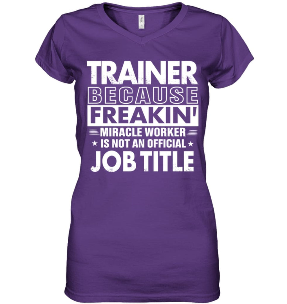 Trainer Because Freakin' Miracle Worker Job Title Ladies V-Neck - Apparel