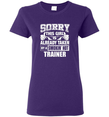 TRAINER Shirt Sorry This Girl Is Already Taken By A Smokin' Hot Women Tee - Purple / M - 8