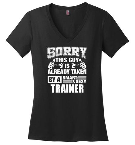 TRAINER Shirt Sorry This Guy Is Already Taken By A Smart Sexy Wife Lover Girlfriend Ladies V-Neck - Black / M - womens