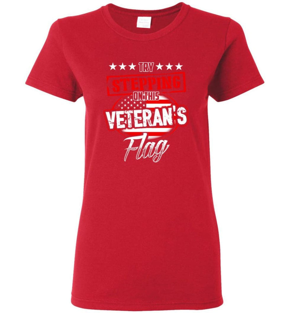 Try Stepping On This Veteran's Flag T Shirt Women Tee - Red / M
