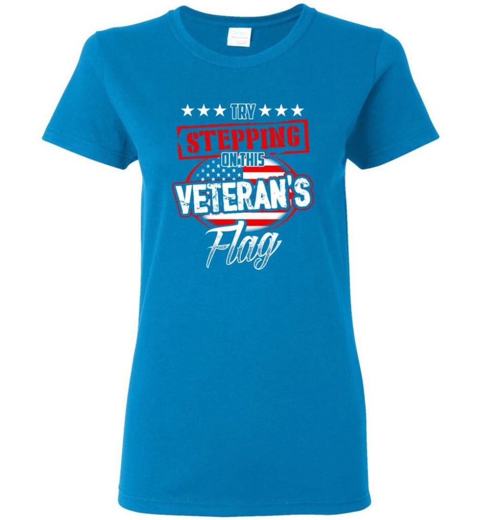 Try Stepping On This Veteran's Flag T Shirt Women Tee - Sapphire / M