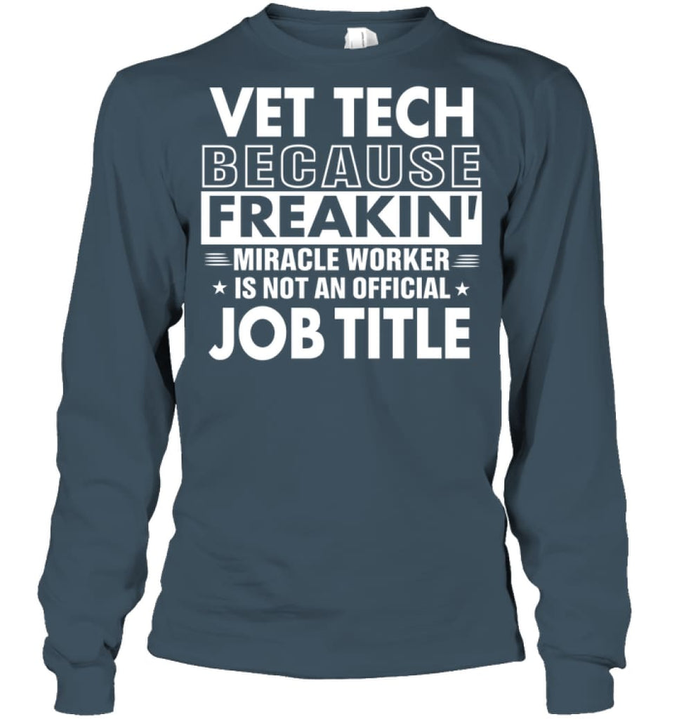 Vet Tech Because Freakin' Miracle Worker Job Title Long Sleeve - Gildan 6.1oz Long Sleeve / Dark Heather / S - Apparel