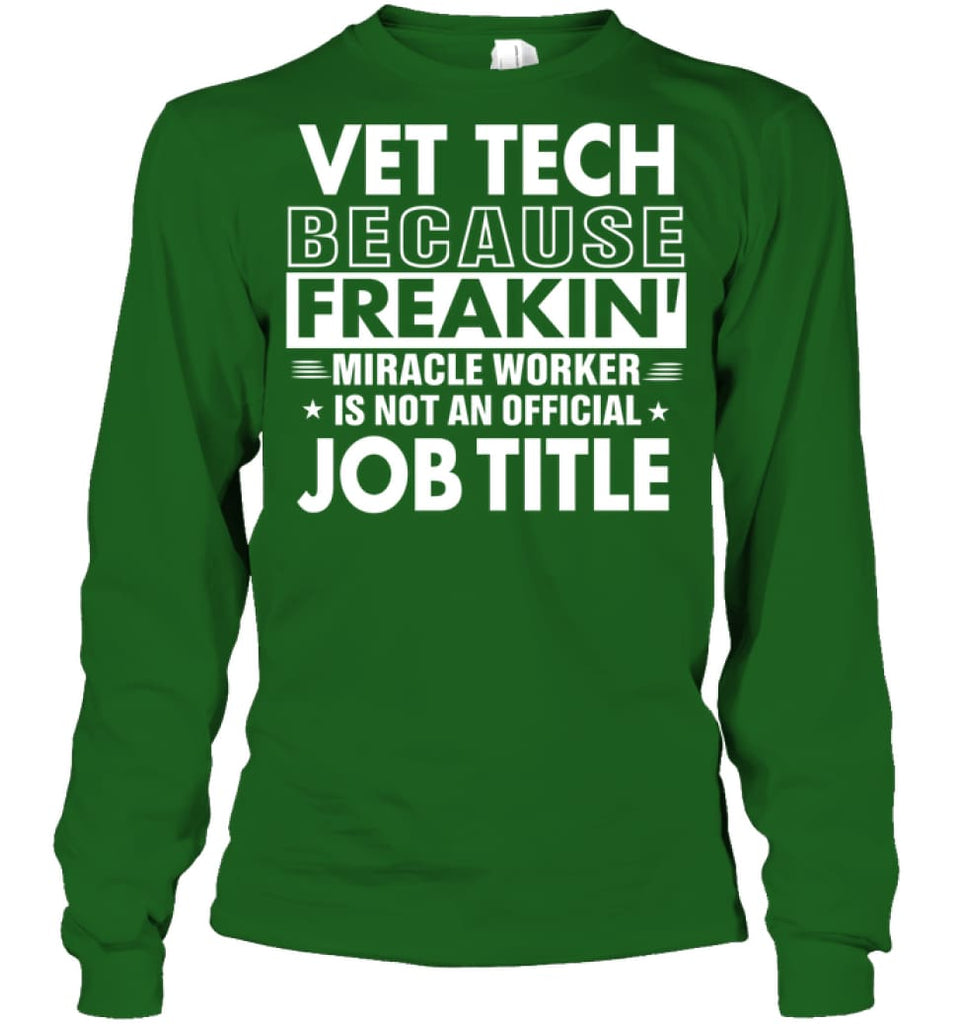 Vet Tech Because Freakin' Miracle Worker Job Title Long Sleeve - Gildan 6.1oz Long Sleeve / Irish Green / S - Apparel