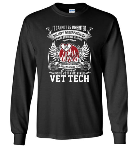 Vet Tech Shirt I Own It Forever The Title Vet Tech - Long Sleeve T-Shirt - Black / M