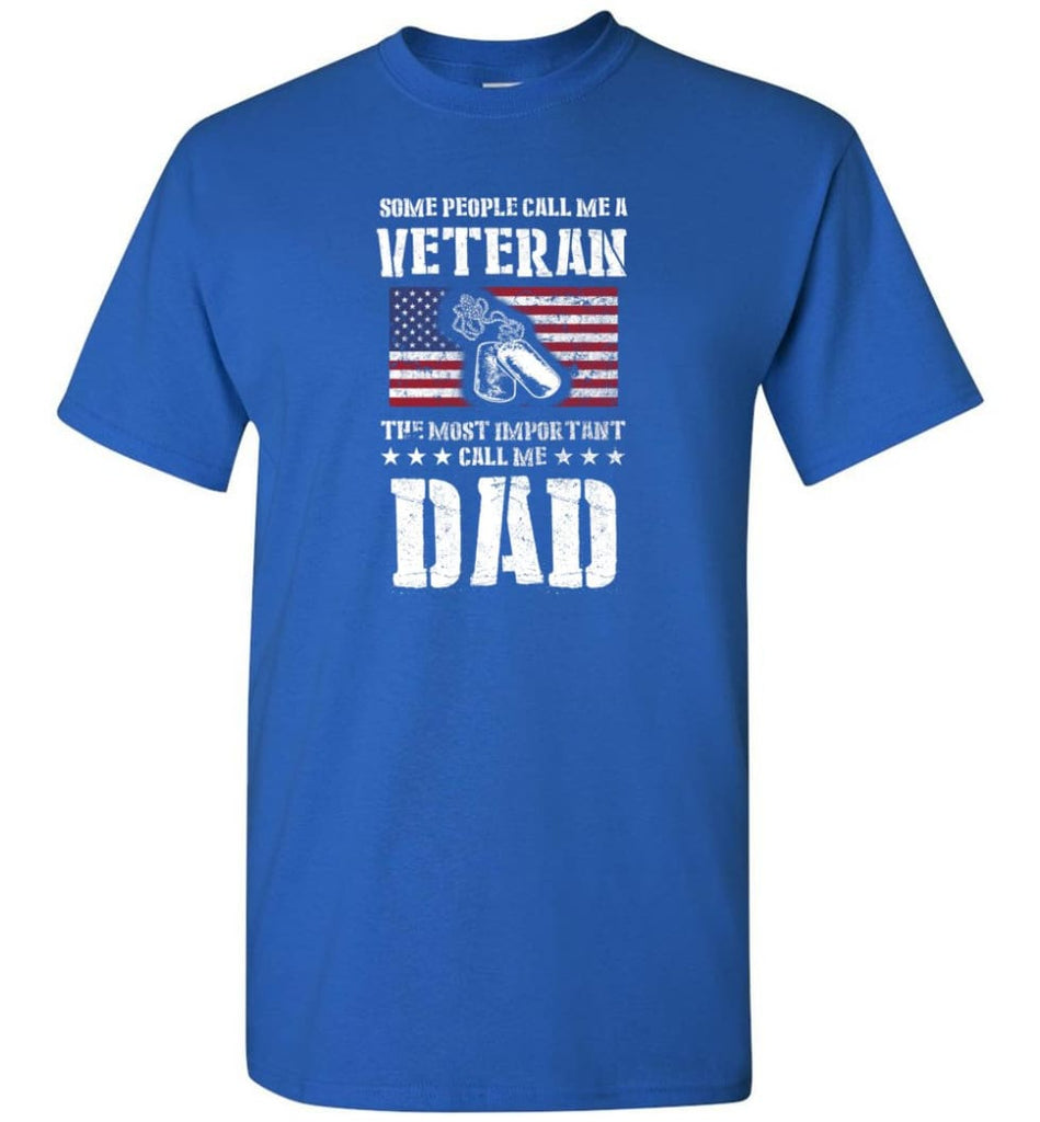 Veteran Dad Shirt Some People Call Me A Veteran - Short Sleeve T-Shirt - Royal / S