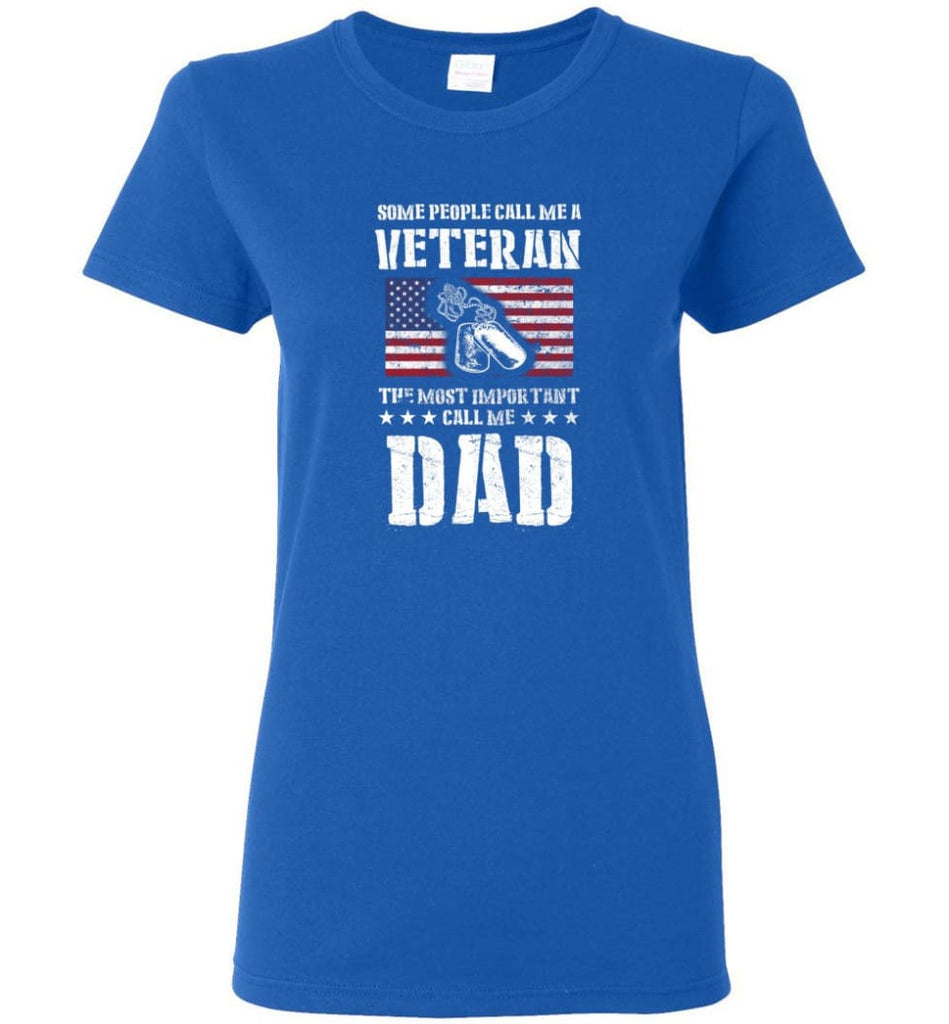 Veteran Dad Shirt Some People Call Me A Veteran Women Tee - Royal / M