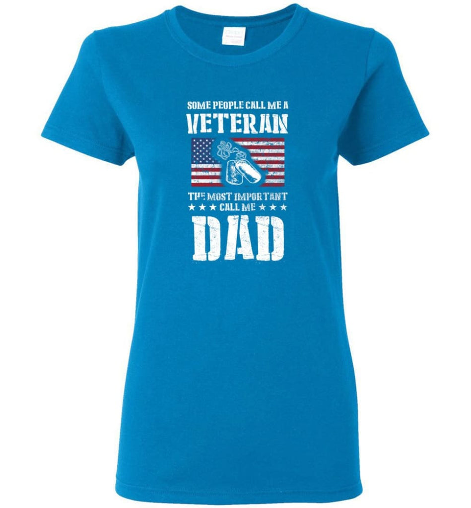 Veteran Dad Shirt Some People Call Me A Veteran Women Tee - Sapphire / M