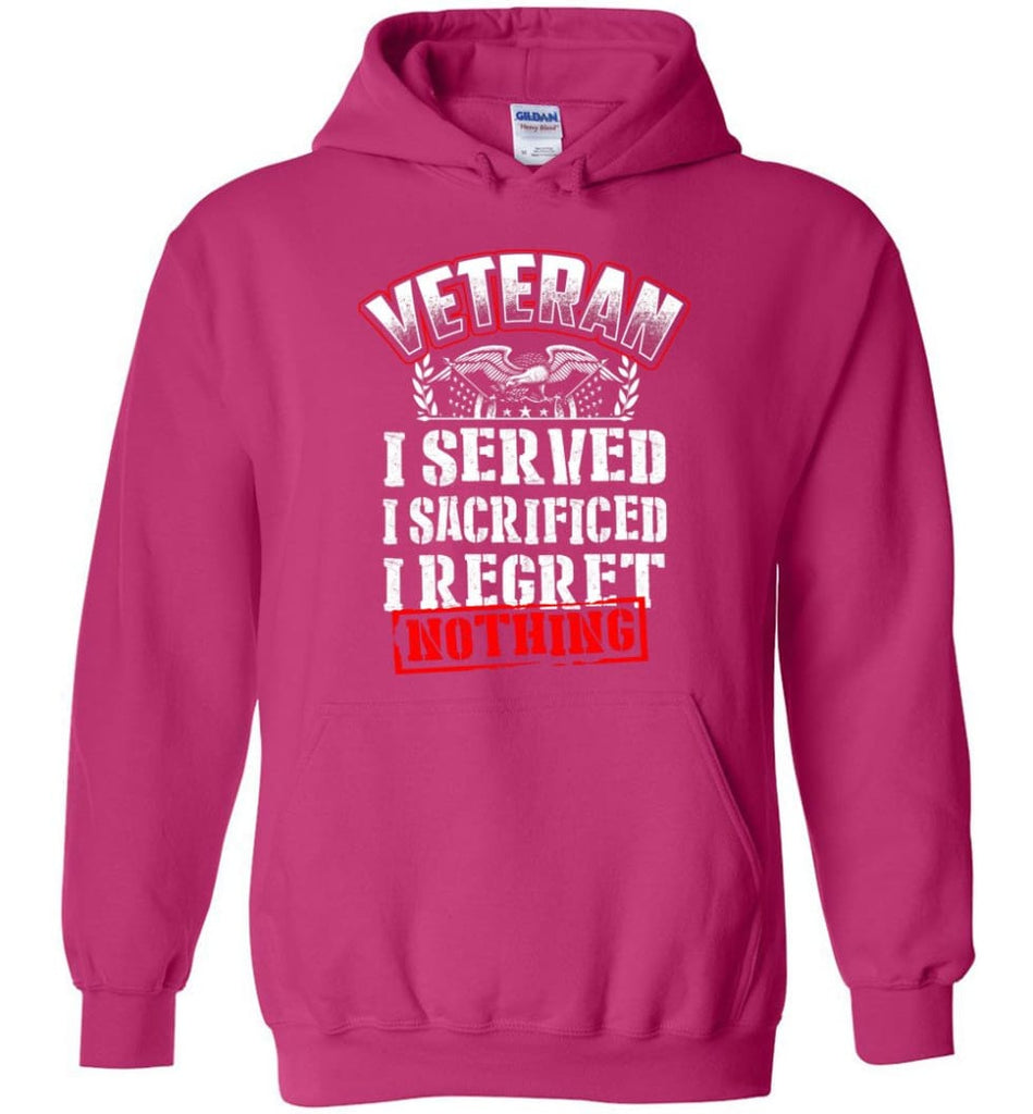 Veteran I Served I Sacrificed I Regret Nothing Veteran Shirt - Hoodie - Heliconia / M