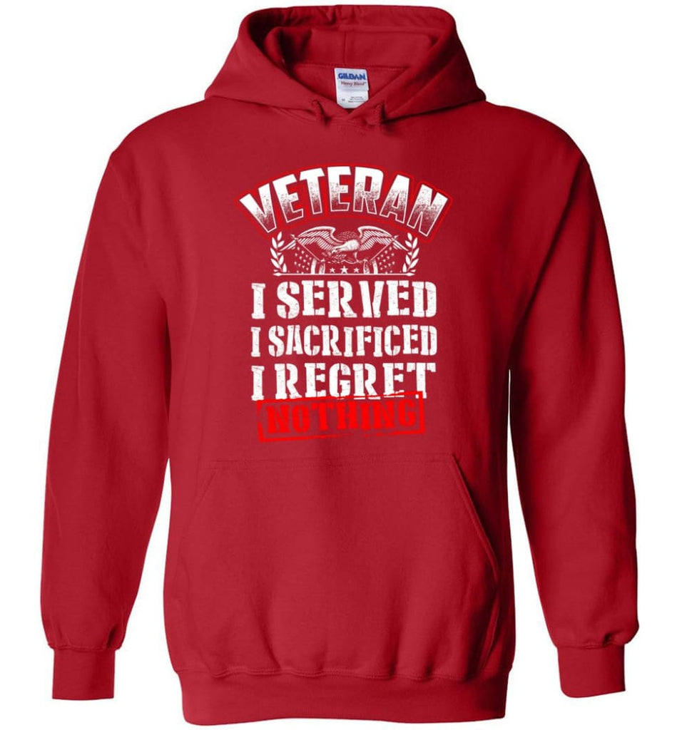Veteran I Served I Sacrificed I Regret Nothing Veteran Shirt - Hoodie - Red / M