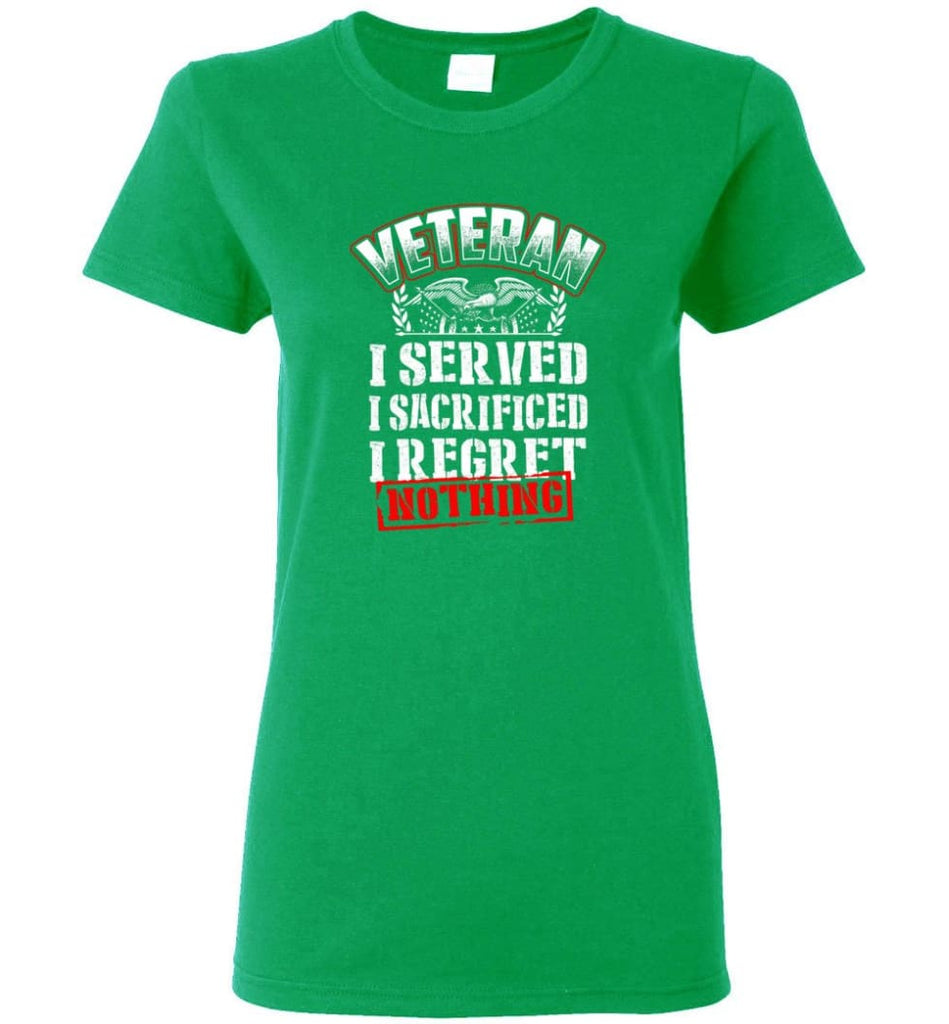 Veteran I Served I Sacrificed I Regret Nothing Veteran Shirt Women Tee - Irish Green / M