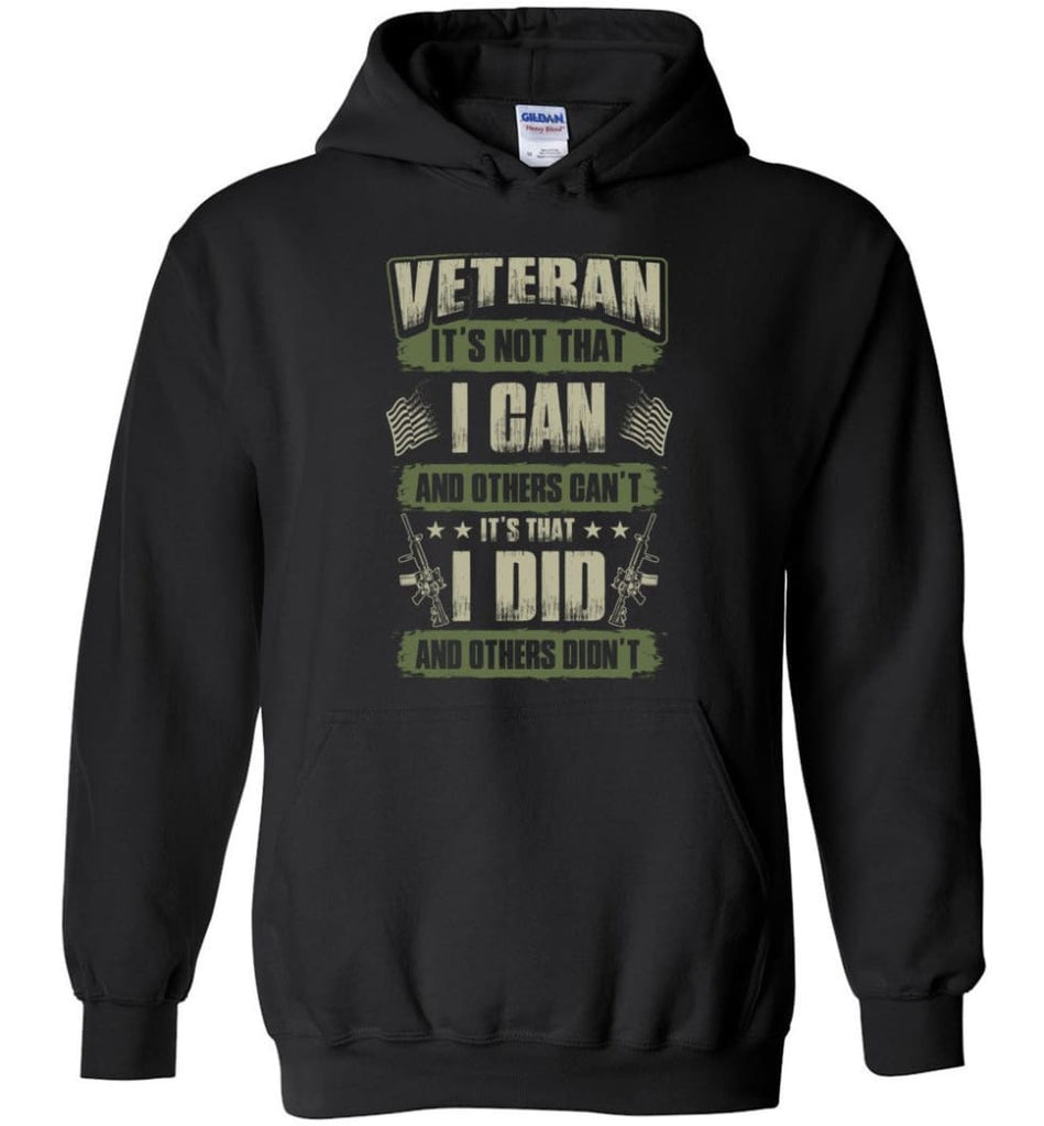 Veteran Shirt It's Not That I Can And Others Can't - Hoodie - Black / M