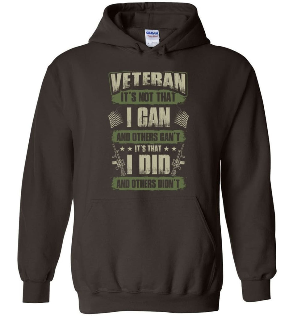 Veteran Shirt It's Not That I Can And Others Can't - Hoodie - Dark Chocolate / M
