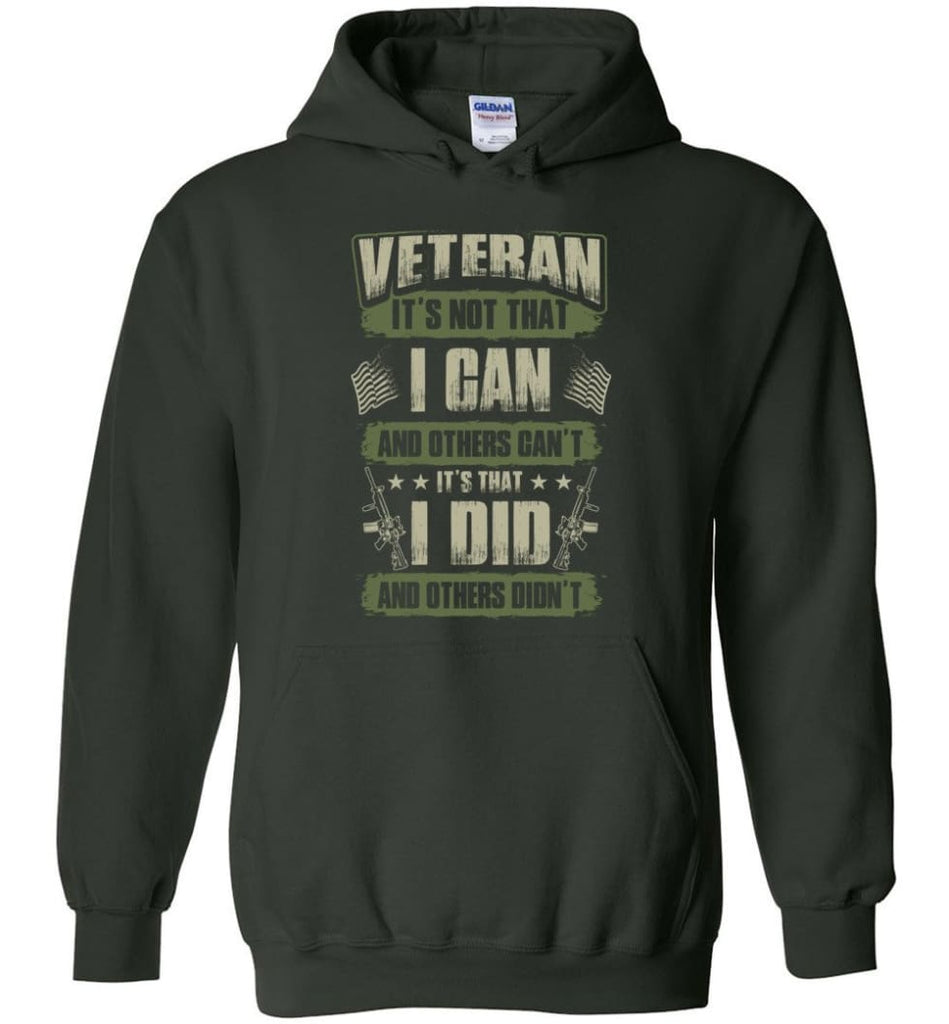 Veteran Shirt It's Not That I Can And Others Can't - Hoodie - Forest Green / M