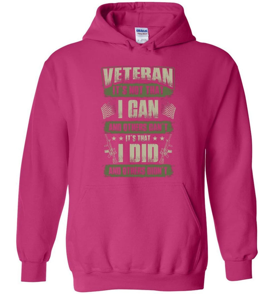 Veteran Shirt It's Not That I Can And Others Can't - Hoodie - Heliconia / M