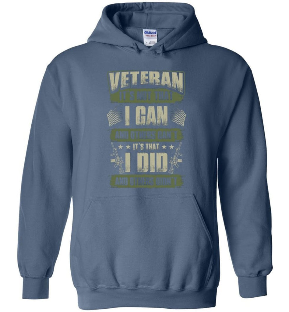 Veteran Shirt It's Not That I Can And Others Can't - Hoodie - Indigo Blue / M
