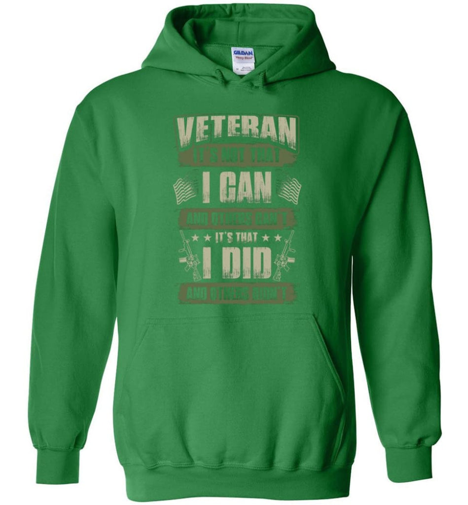 Veteran Shirt It's Not That I Can And Others Can't - Hoodie - Irish Green / M