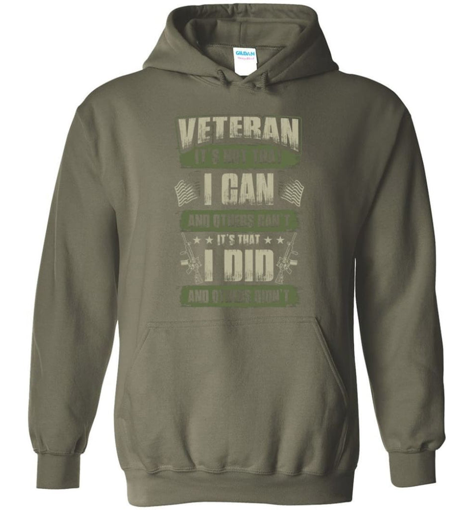 Veteran Shirt It's Not That I Can And Others Can't - Hoodie - Military Green / M