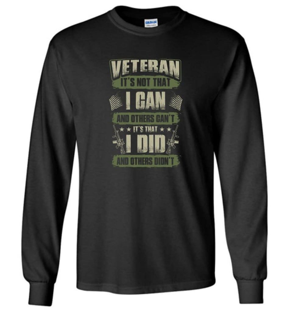 Veteran Shirt It's Not That I Can And Others Can't - Long Sleeve T-Shirt - Black / M