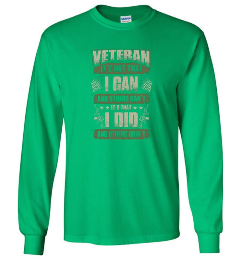 Veteran Shirt It's Not That I Can And Others Can't - Long Sleeve T-Shirt - Irish Green / M