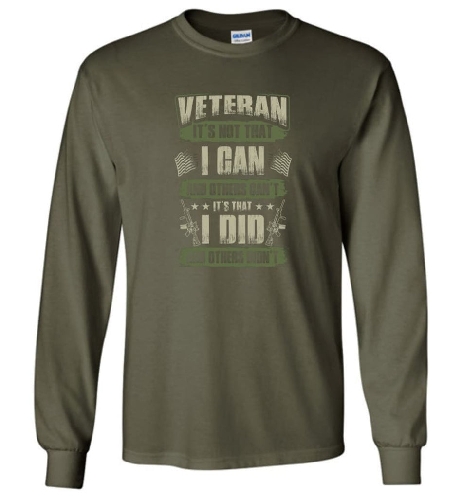Veteran Shirt It's Not That I Can And Others Can't - Long Sleeve T-Shirt - Military Green / M
