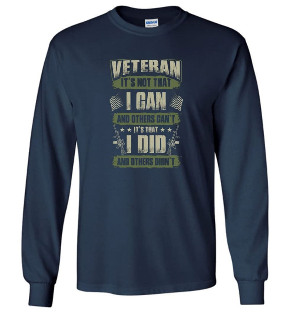 Veteran Shirt It's Not That I Can And Others Can't - Long Sleeve T-Shirt - Navy / M