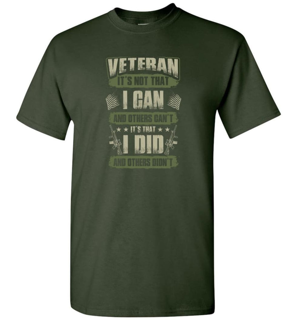 Veteran Shirt It's Not That I Can And Others Can't - Short Sleeve T-Shirt - Forest Green / S