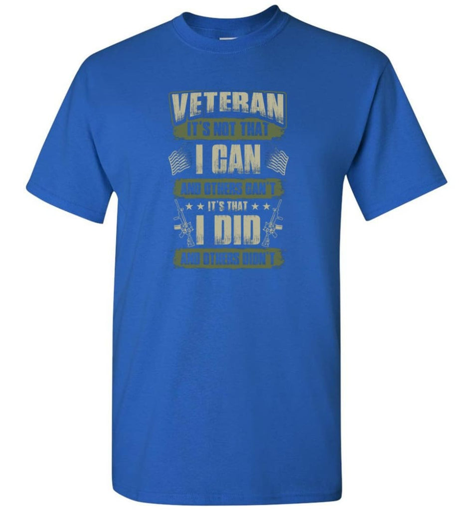 Veteran Shirt It's Not That I Can And Others Can't - Short Sleeve T-Shirt - Royal / S