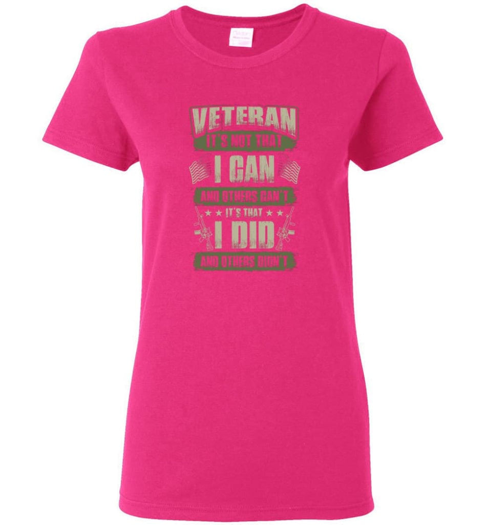 Veteran Shirt It's Not That I Can And Others Can't Women Tee - Heliconia / M