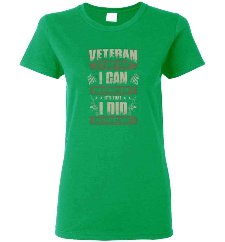 Veteran Shirt It's Not That I Can And Others Can't Women Tee - Irish Green / M
