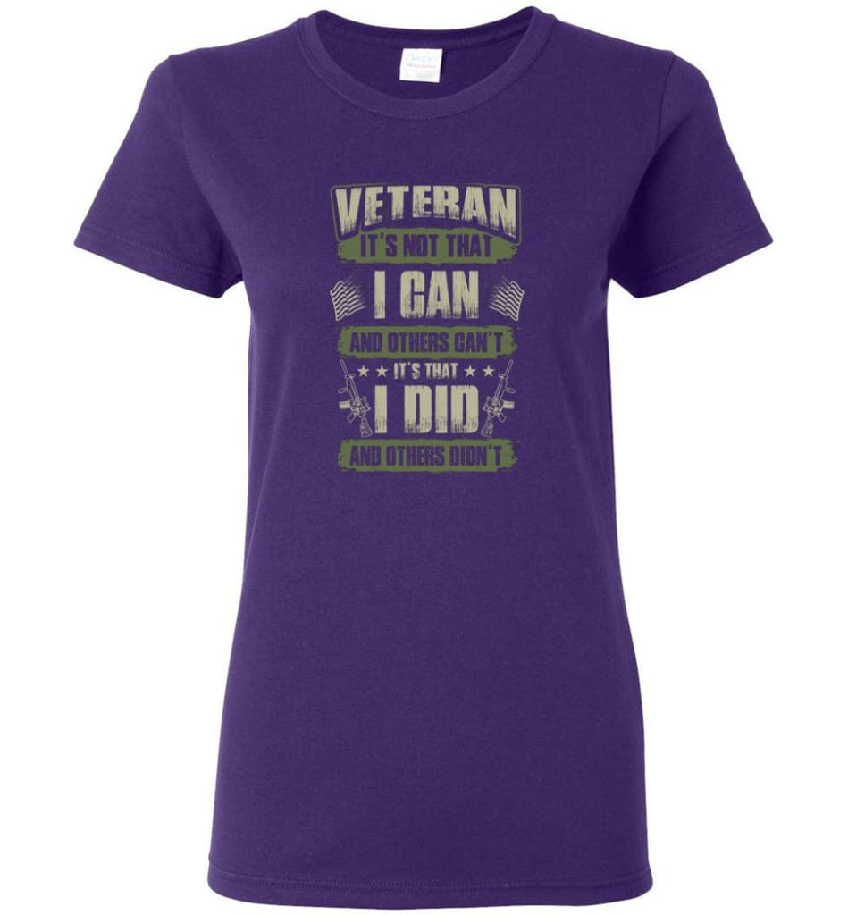 Veteran Shirt It's Not That I Can And Others Can't Women Tee - Purple / M